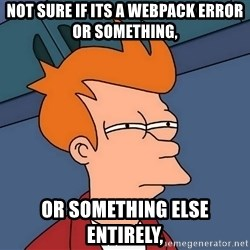 Futurama Fry - not sure if its a webpack error or something, or something else entirely,