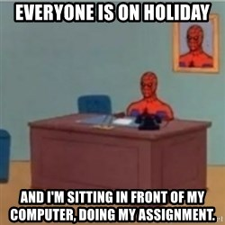 60s spiderman behind desk - Everyone is on holiday and I'm sitting in front of my computer, doing my assignment.