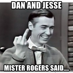 Mr Rogers gives the finger - Dan And Jesse Mister Rogers said....