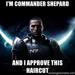 Mass Effect - I'm Commander Shepard And I Approve this haircut