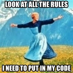 look at all these things - Look At all the rules  I need to put in my code