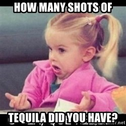 O SEA,QUÉ PEDO MEM - How Many Shots of Tequila Did you have?