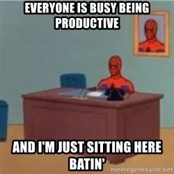 60s spiderman behind desk - Everyone is busy being productive and i'm just sitting here batin'