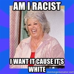 Paula Deen - Am I racist I want it cause it's white