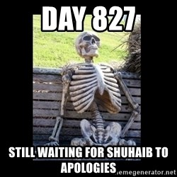 Still Waiting - day 827 still waiting for shuhaib to apologies