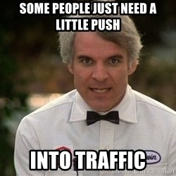 Steve Martin The Jerk - some people just need a little push into traffic