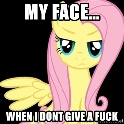 Fluttershy  - my face... when i dont give a fuck