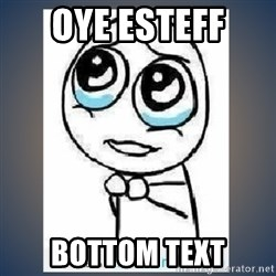 meme tierno - oye esteff  bottom text