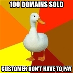 Technologyimpairedduck - 100 domains sold customer don't have to pay