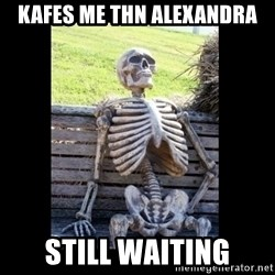 Still Waiting - KAFES ME THN ALEXANDRA STILL WAITING