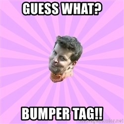Sassy Gay Friend - Guess what? BUMPER TAG!!