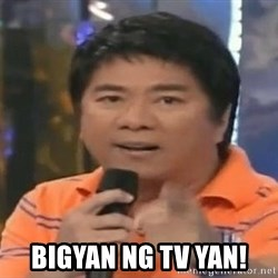 willie revillame you dont do that to me -  Bigyan ng TV yan!