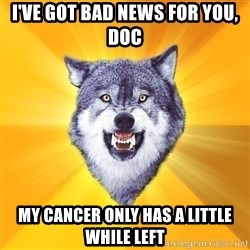 Courage Wolf - I've got bad news for you, Doc my cancer only has a little while left