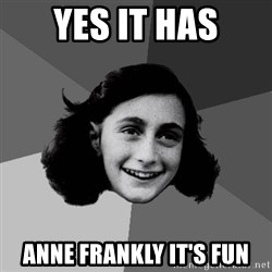 Anne Frank Lol - Yes it has Anne Frankly it's fun