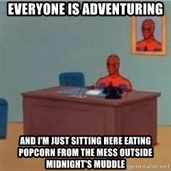 60s spiderman behind desk - Everyone is adventuring And i'm just sitting here eating popcorn from the mess outside midnight's muddle