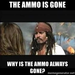 But why is the rum gone - The ammo is gone Why is the ammo always gone?
