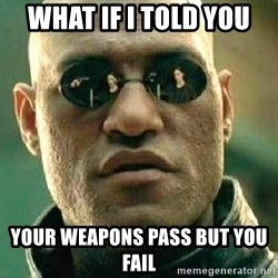 What if I told you / Matrix Morpheus - what if i told you your weapons pass but you fail