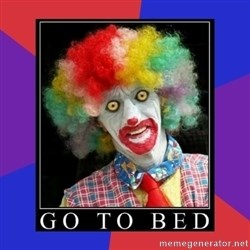 go to bed clown  -