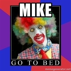 go to bed clown  - MIKE