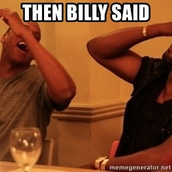 kanye west jay z laughing - Then billy said