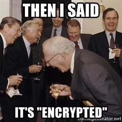 """And Then I Said - then I said It's """"encrypted"""""""