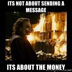 Not about the money joker - Its not about sending a message its about the money