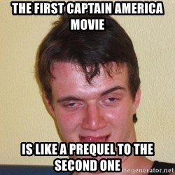 [10] guy meme - The first Captain America movie  is like a prequel to the second one