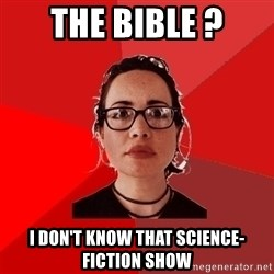 Liberal Douche Garofalo - the bible ? I don't know that science-fiction show