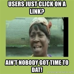 Sugar Brown - Users just click on a link? Ain't nobody got time to dat!