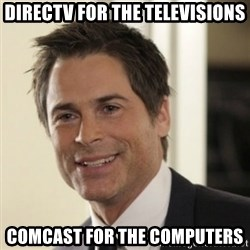Chris Traeger - directv for the televisions comcast for the computers