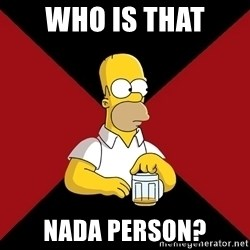 Homer Jay Simpson - Who is that Nada person?