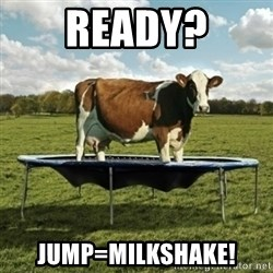 Unimpressionable Cow - ready? jump=milkshake!