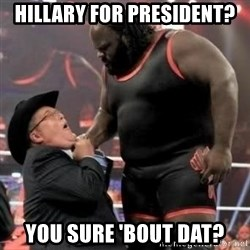 Mark Henry - Hillary for president? You sure 'bout dat?