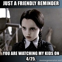 Vandinha Depressao - Just a friendly reminder You are watching my kids on 4/25.