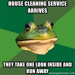 Foul Bachelor Frog - house cleaning service arrives they take one look inside and run away