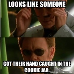 Csi - Looks like someone got their hand caught in the cookie jar.
