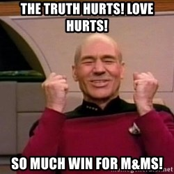 Jean Luc Picard Full of Win - No Text - The truth hurts! Love Hurts! So much win for M&Ms!