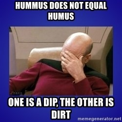 Picard facepalm  - hummus does not equal humus one is a dip, the other is dirt