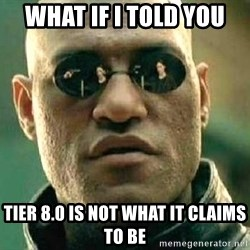 What if I told you / Matrix Morpheus - WHAT IF I TOLD YOU TIER 8.0 IS NOT WHAT IT CLAIMS TO BE