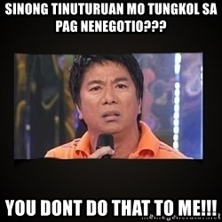 Willie Revillame me - Sinong tinuturuan mo tungkol sa pag nenegotio??? YOU DONT DO THAT TO ME!!!