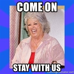 Paula Deen - Come on Stay with us