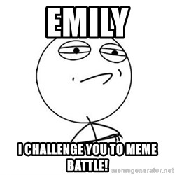 Challenge Accepted HD 1 - Emily I challenge you to meme battle!