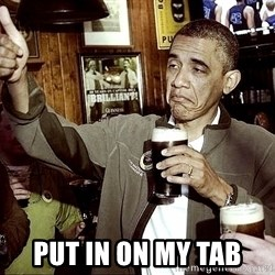 Drunk Obama  -  put in on my tab