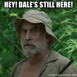 The Dale Face - Hey! Dale's still here!
