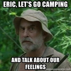 The Dale Face - Eric, let's go camping  And talk about our feelings