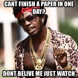 Trinidad James meme  - Cant finish a paper in one day? Dont belive me just watch