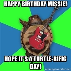 Aspiring Musician Turtle - Happy Birthday Missie!  Hope it's a Turtle-rific day!