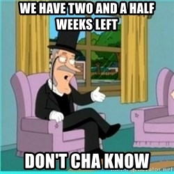 buzz killington - We have two and a half weeks left don't cha know