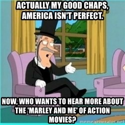 buzz killington - Actually my good chaps, America isn't perfect. Now, who wants to hear more about the 'Marley and Me' of action movies?