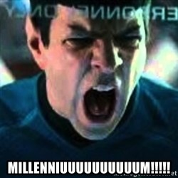 Spock screaming Khan -  MILLENNIUUUUUUUUUUM!!!!!